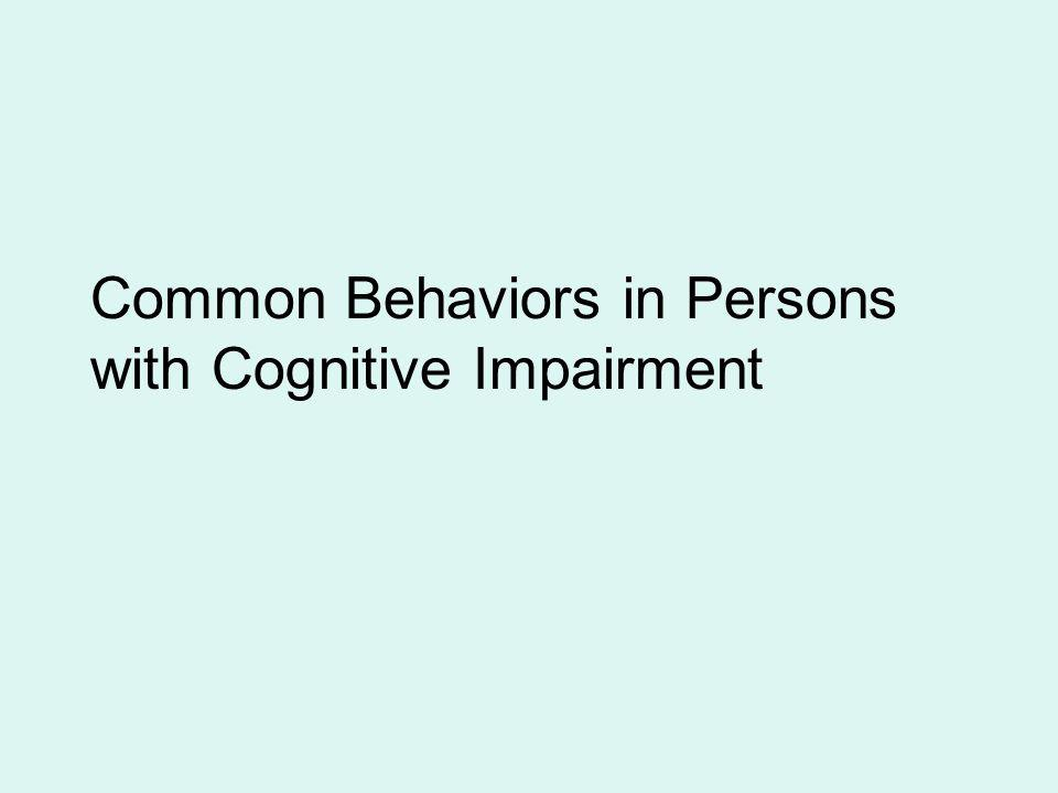Common Behaviors in Persons with Cognitive Impairment