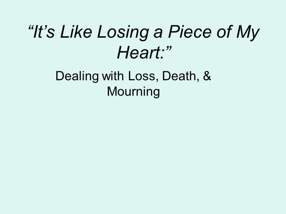 Its Like Losing a Piece of My Heart: Dealing with Loss, Death, & Mourning