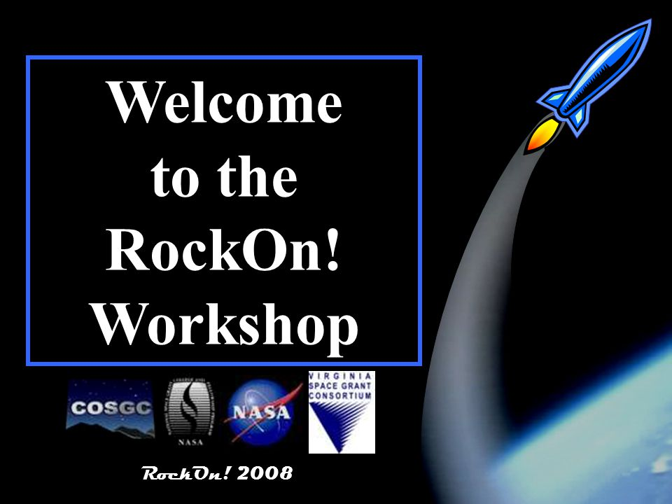 RockOn! 2008 1 Welcome to the RockOn! Workshop