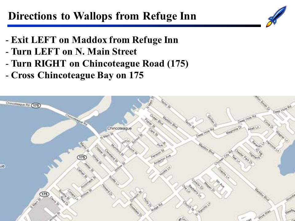 102 Directions to Wallops from Refuge Inn -Exit LEFT on Maddox from Refuge Inn -Turn LEFT on N.