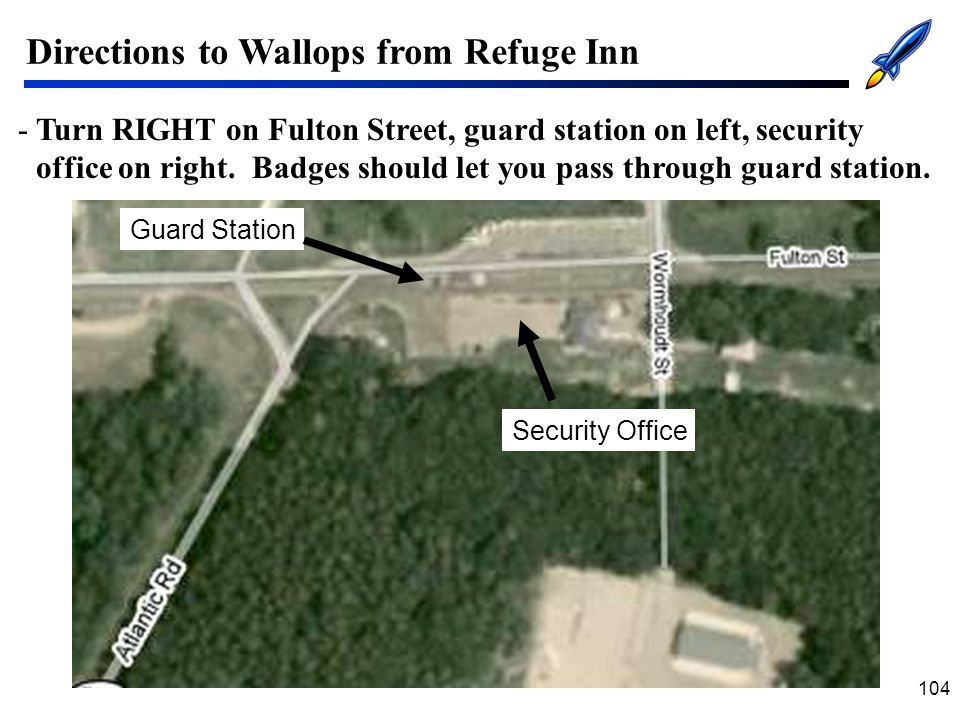 104 Directions to Wallops from Refuge Inn -Turn RIGHT on Fulton Street, guard station on left, security office on right.