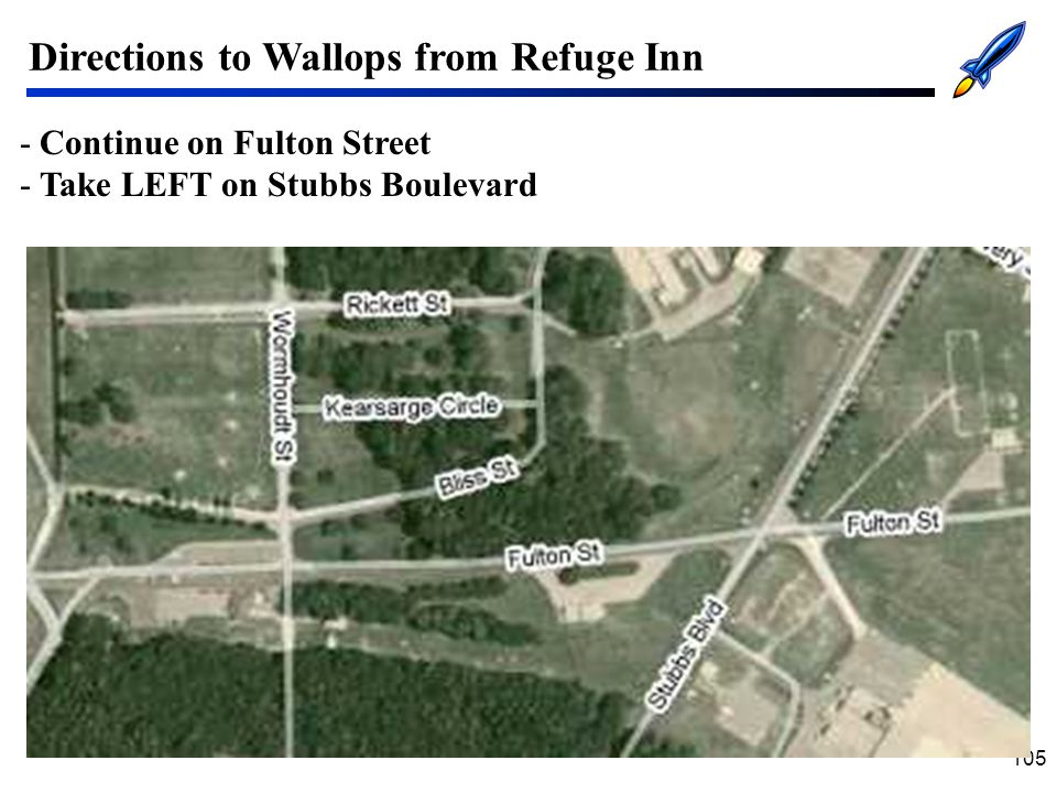 105 Directions to Wallops from Refuge Inn -Continue on Fulton Street -Take LEFT on Stubbs Boulevard