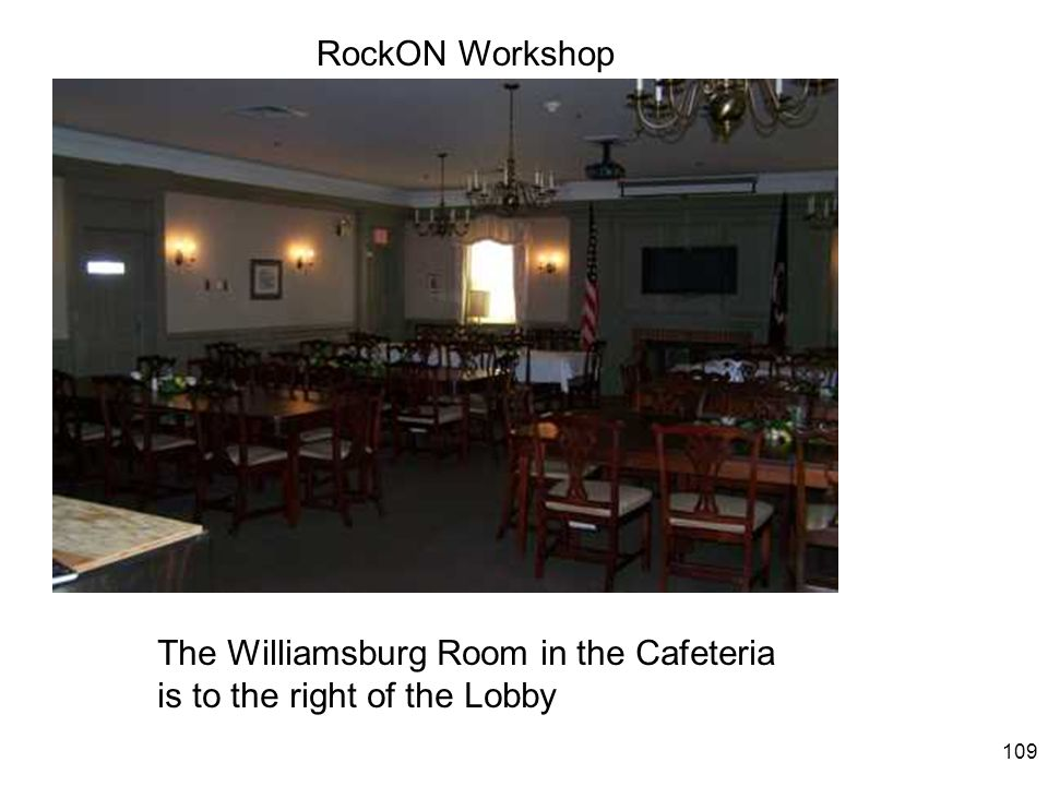 109 RockON Workshop The Williamsburg Room in the Cafeteria is to the right of the Lobby