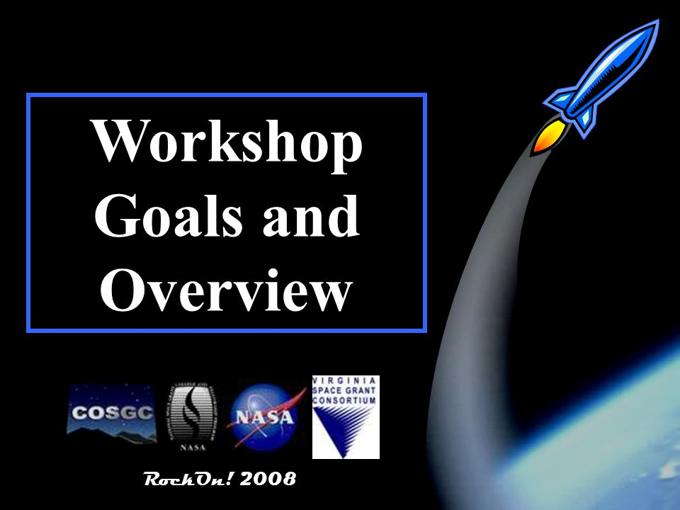 RockOn! RockOn! 2008 Workshop Goals and Overview