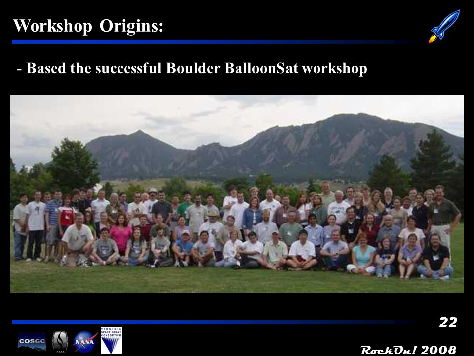 RockOn! 2008 22 Workshop Origins: - Based the successful Boulder BalloonSat workshop