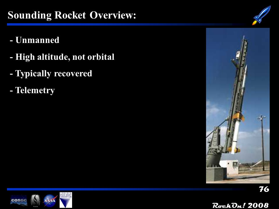 76 Sounding Rocket Overview: - Unmanned - High altitude, not orbital - Typically recovered - Telemetry