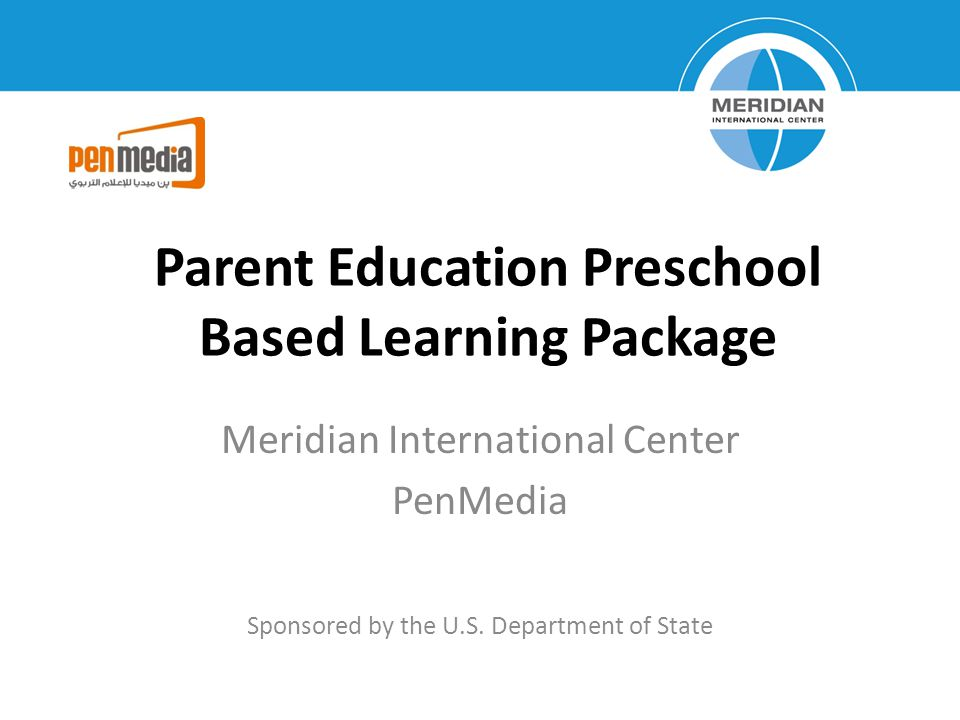 Parent Education Preschool Based Learning Package Meridian International Center PenMedia Sponsored by the U.S.
