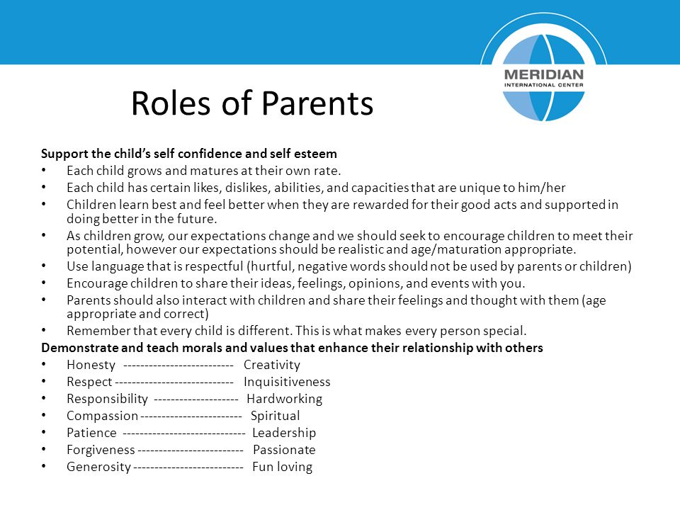 Roles of Parents Support the childs self confidence and self esteem Each child grows and matures at their own rate.