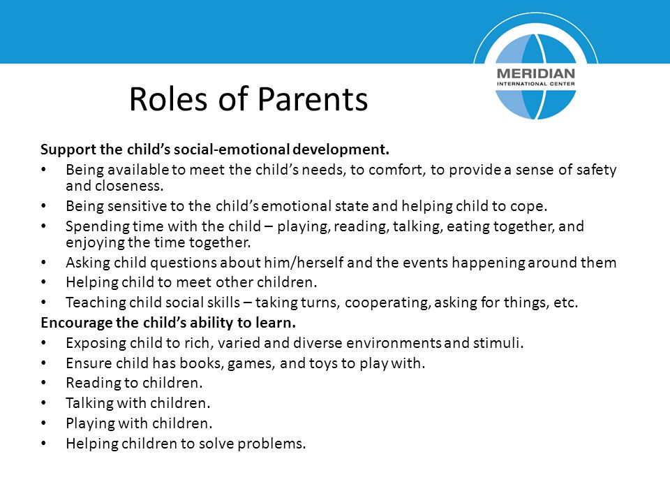Roles of Parents Support the childs social-emotional development.