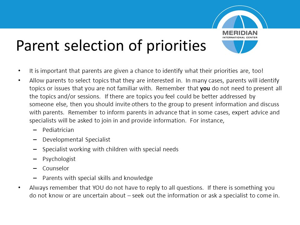 Parent selection of priorities It is important that parents are given a chance to identify what their priorities are, too.