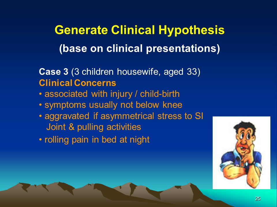 25 Generate Clinical Hypothesis (base on clinical presentations) Case 3 (3 children housewife, aged 33) Clinical Concerns associated with injury / chi
