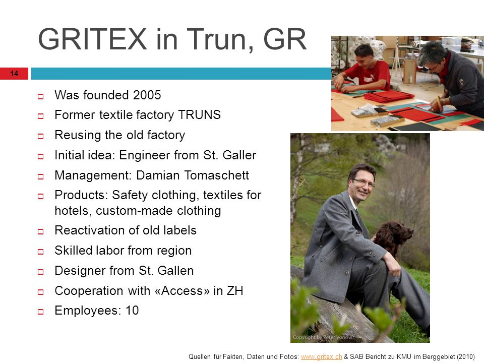 GRITEX in Trun, GR Was founded 2005 Former textile factory TRUNS Reusing the old factory Initial idea: Engineer from St.