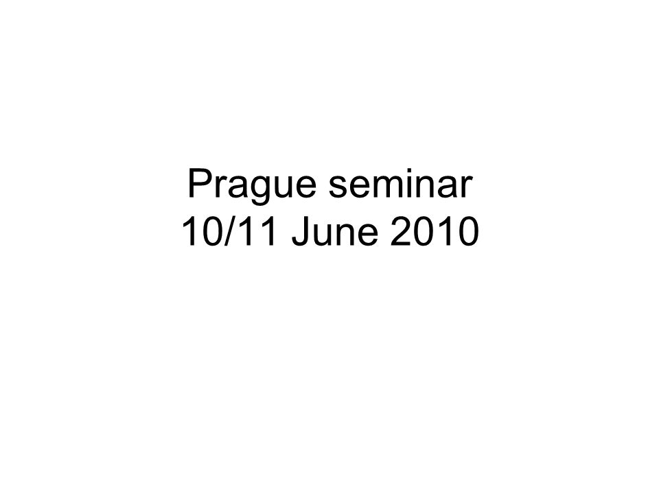 Prague seminar 10/11 June 2010