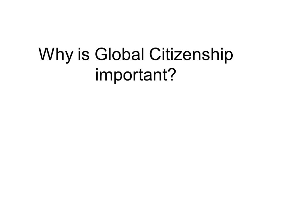 Why is Global Citizenship important