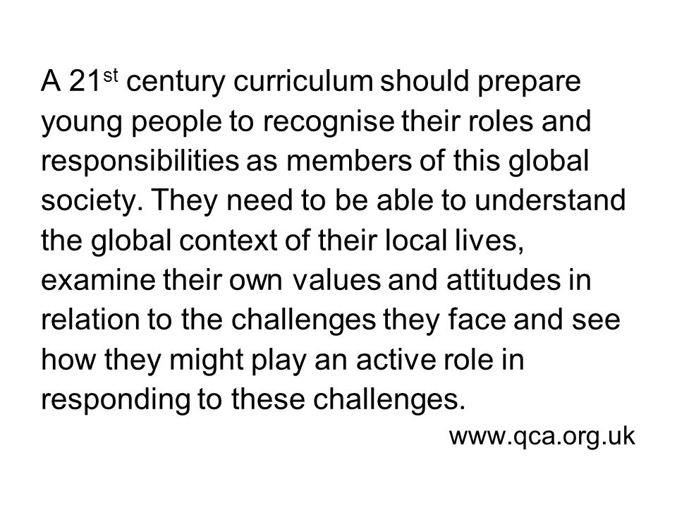 A 21 st century curriculum should prepare young people to recognise their roles and responsibilities as members of this global society.