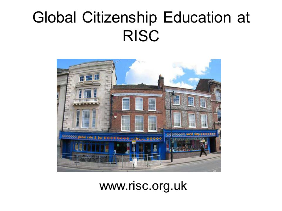 Global Citizenship Education at RISC www.risc.org.uk
