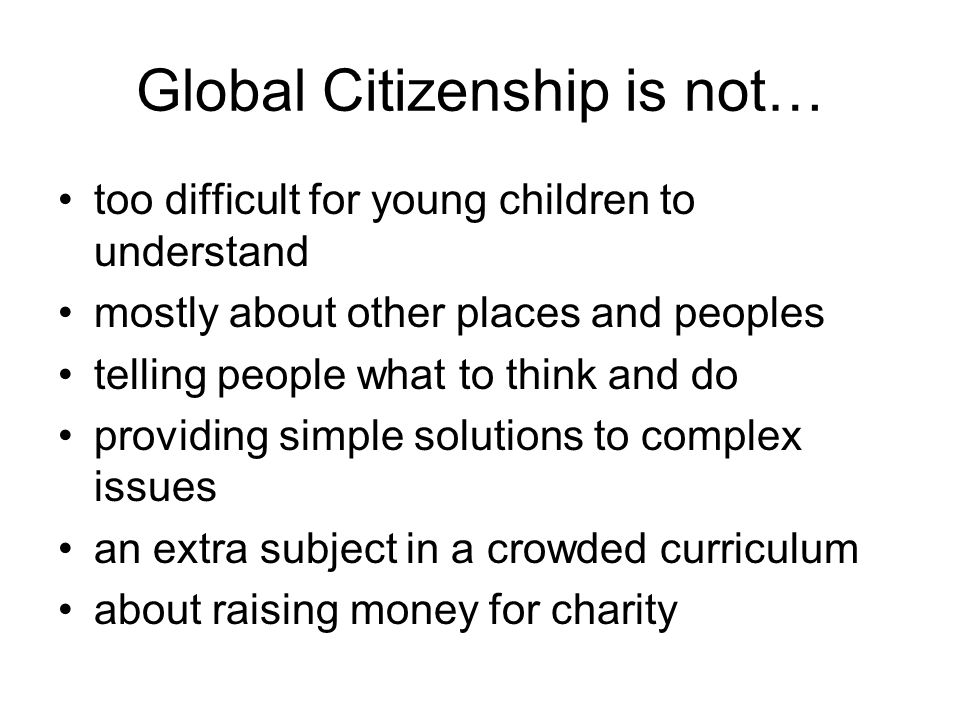 Global Citizenship: across the curriculum and throughout the school English History Citizenship Science Art D&T Maths Music MFL RE Geography ICT PSHCE Whole School Ethos Pupils Teachers TAs Wider community Other staff Parents Governors PE