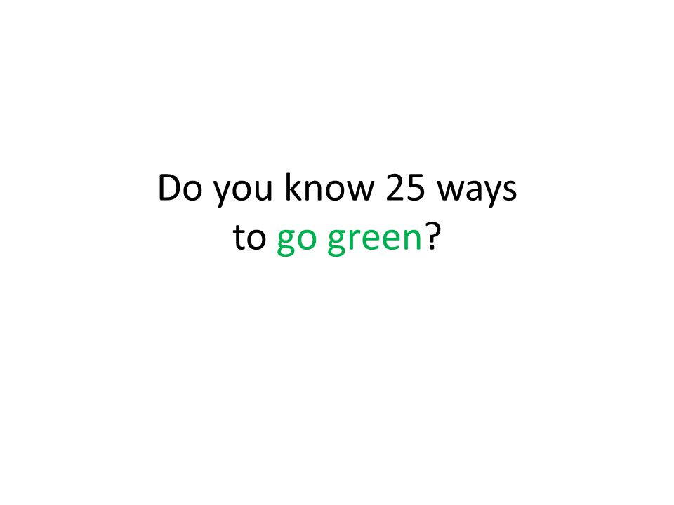 Do you know 25 ways to go green