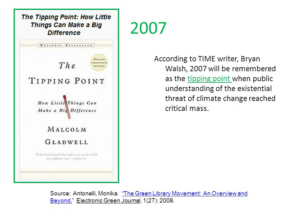 2007 According to TIME writer, Bryan Walsh, 2007 will be remembered as the tipping point when public understanding of the existential threat of climat