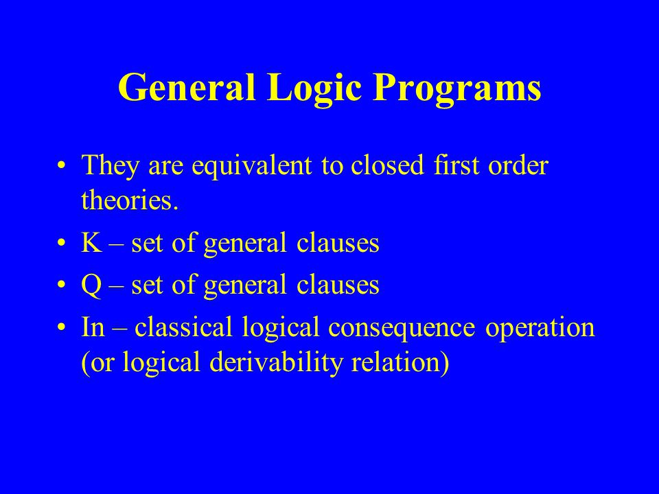 General Logic Programs They are equivalent to closed first order theories.