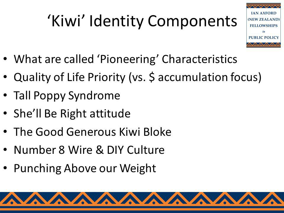 Kiwi Identity Components What are called Pioneering Characteristics Quality of Life Priority (vs.