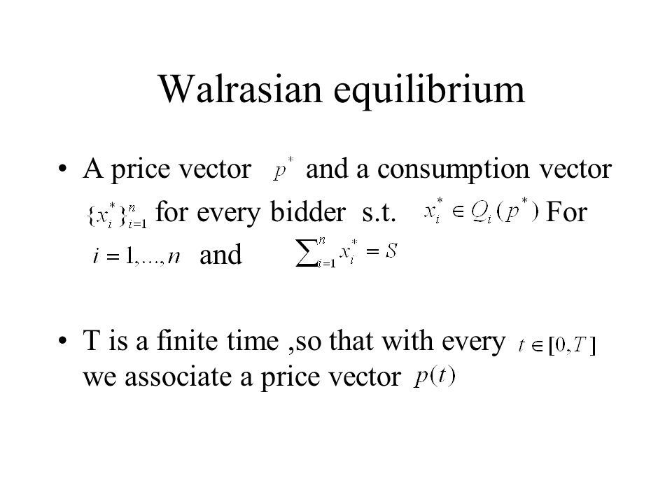 Walrasian equilibrium A price vector and a consumption vector for every bidder s.t.