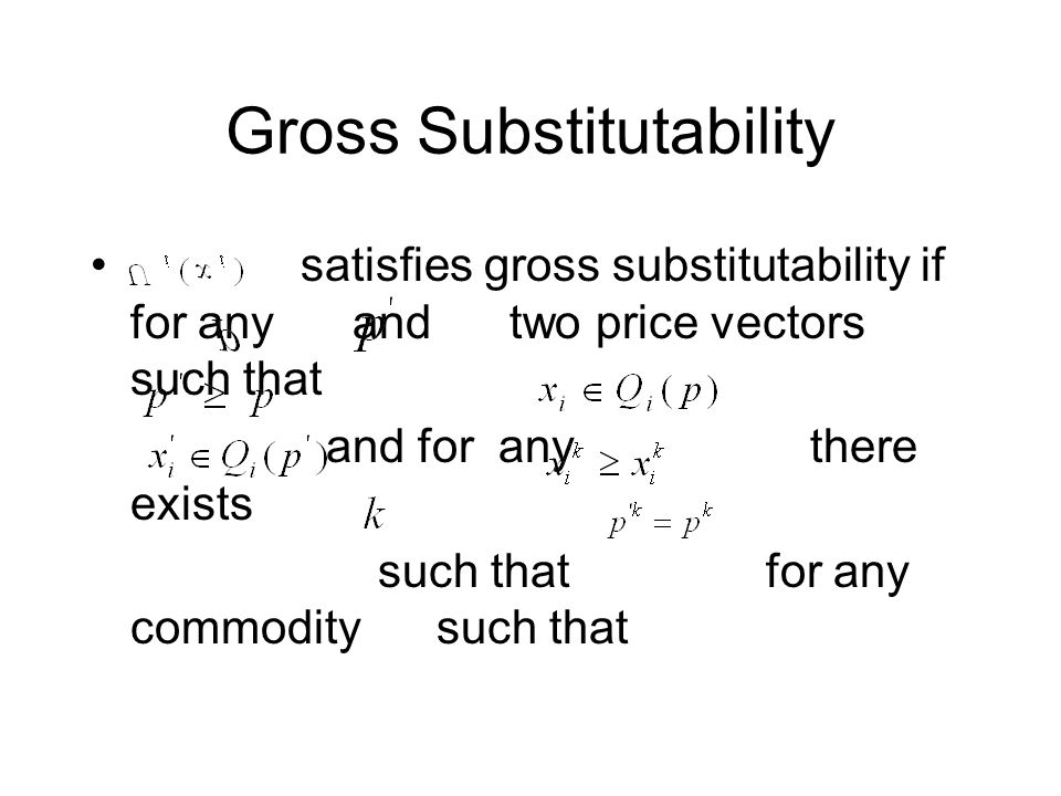 Gross Substitutability satisfies gross substitutability if for any and two price vectors such that and for any there exists such that for any commodity such that
