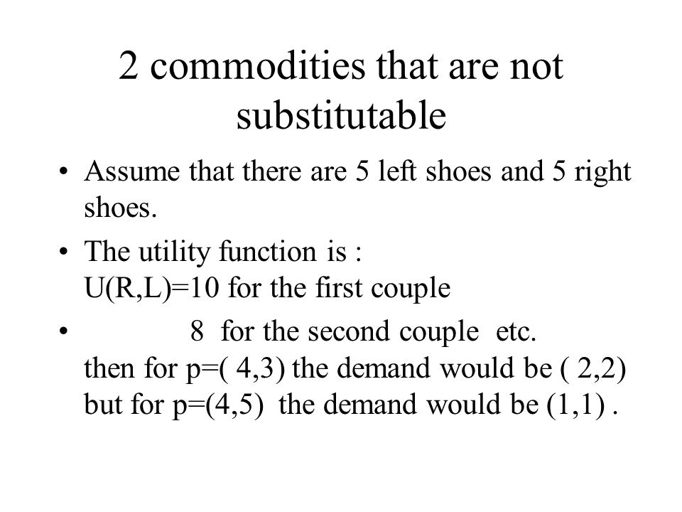 2 commodities that are not substitutable Assume that there are 5 left shoes and 5 right shoes.