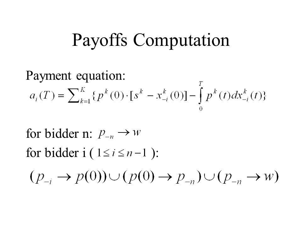 Payoffs Computation Payment equation: for bidder n: for bidder i ( ):