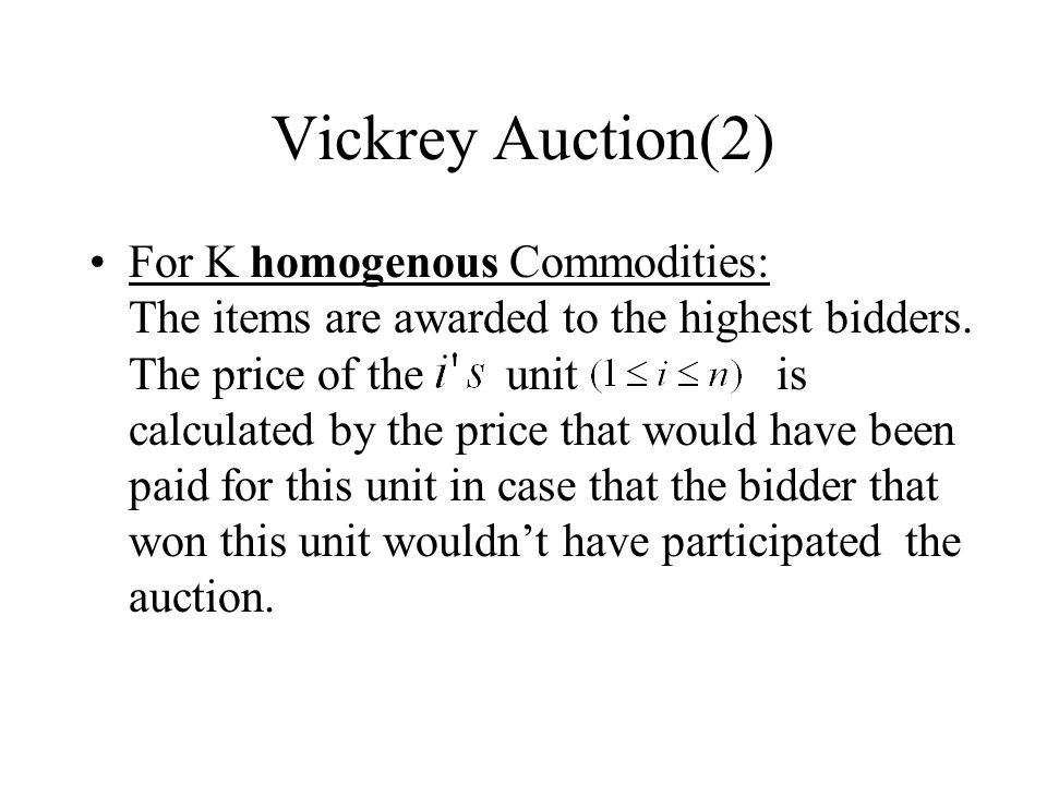 Vickrey Auction(2) For K homogenous Commodities: The items are awarded to the highest bidders.