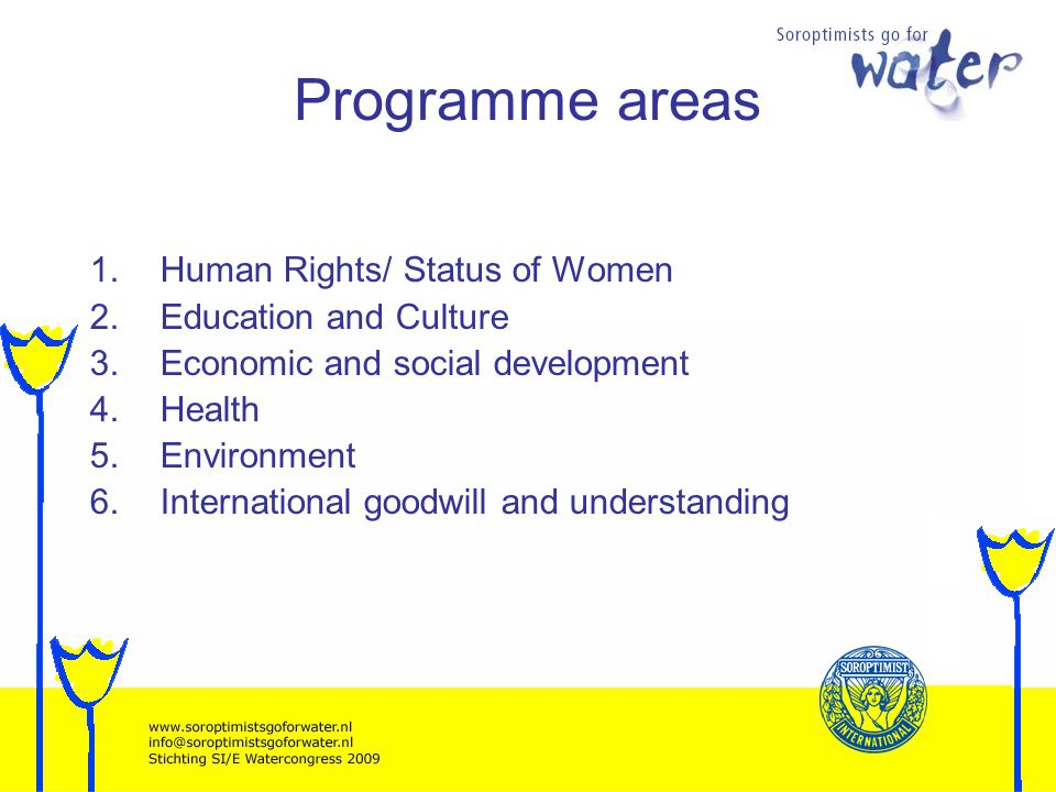 Programme areas 1.Human Rights/ Status of Women 2.Education and Culture 3.Economic and social development 4.Health 5.Environment 6.International goodwill and understanding