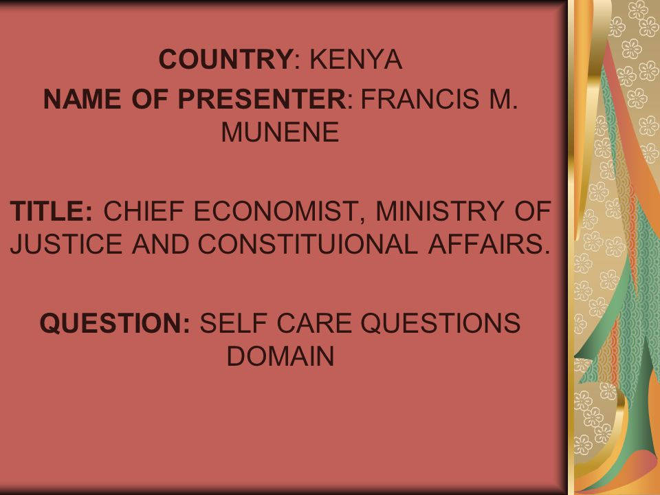 COUNTRY: KENYA NAME OF PRESENTER: FRANCIS M.