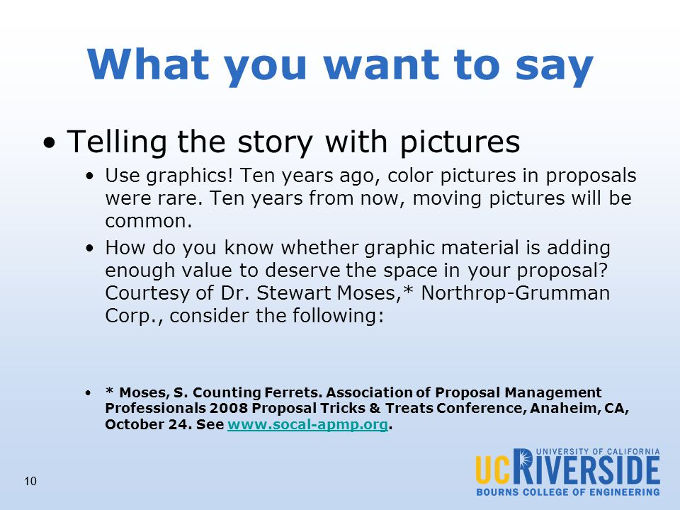 10 What you want to say Telling the story with pictures Use graphics.