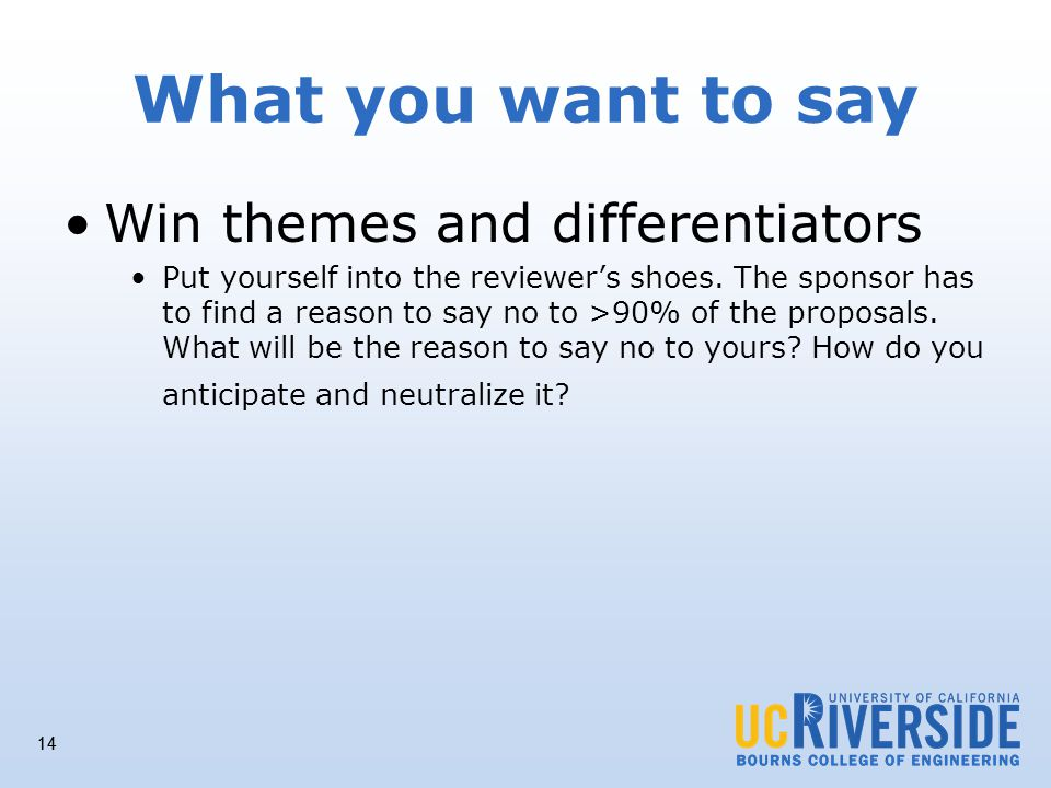 14 What you want to say Win themes and differentiators Put yourself into the reviewers shoes.
