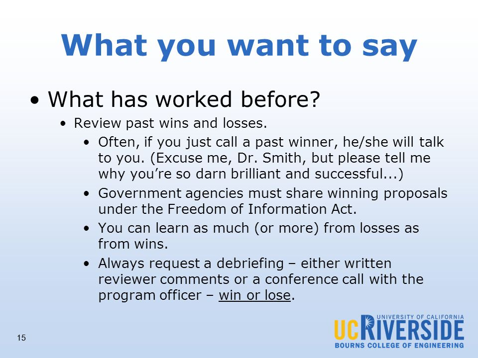 15 What you want to say What has worked before. Review past wins and losses.