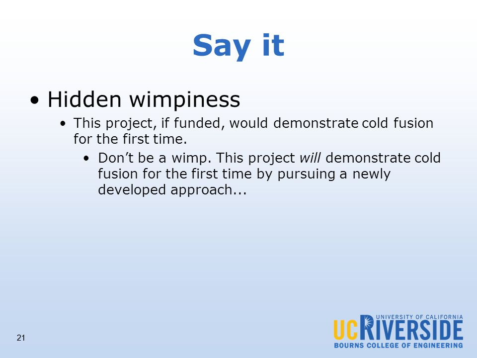 21 Say it Hidden wimpiness This project, if funded, would demonstrate cold fusion for the first time.