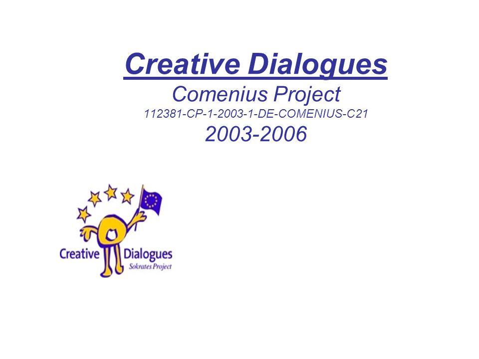 Creative Dialogues Comenius Project 112381-CP-1-2003-1-DE-COMENIUS-C21 2003-2006
