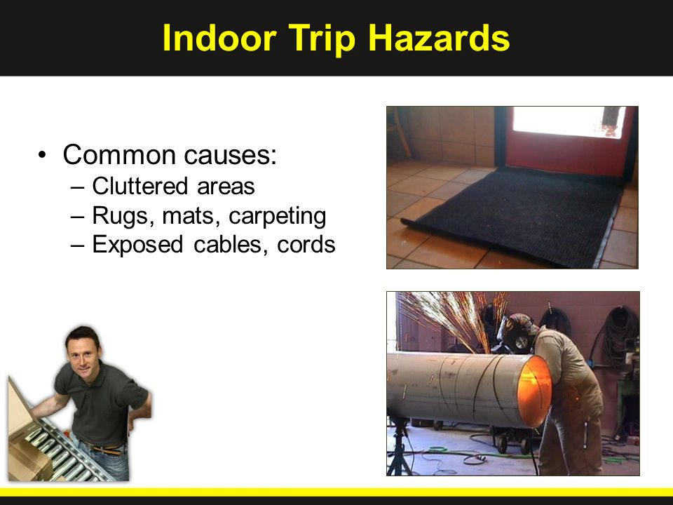 Indoor Trip Hazards Common causes: –Cluttered areas –Rugs, mats, carpeting –Exposed cables, cords