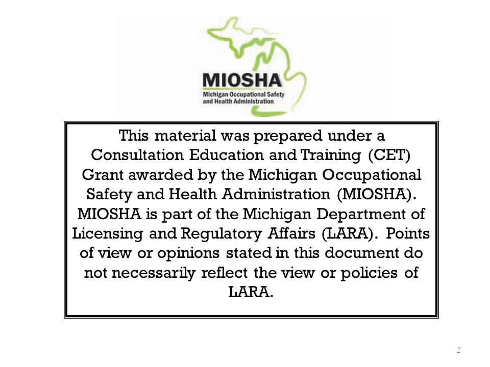 2 This material was prepared under a Consultation Education and Training (CET) Grant awarded by the Michigan Occupational Safety and Health Administration (MIOSHA).