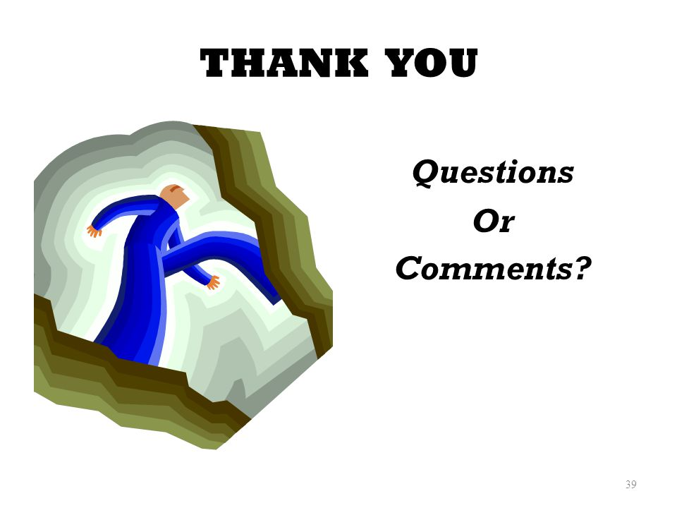 THANK YOU Questions Or Comments 39