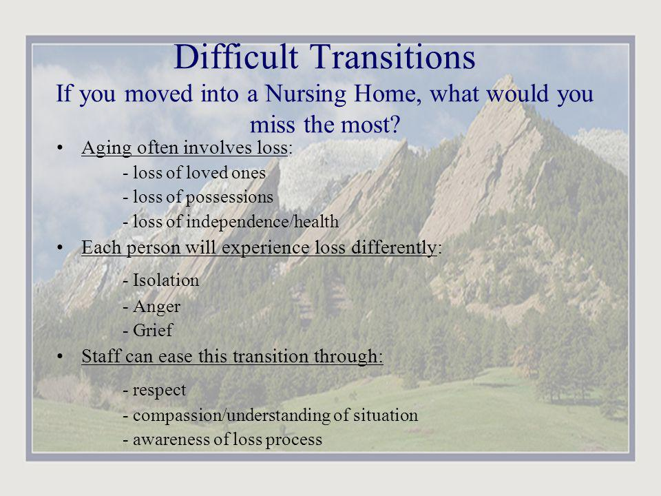Difficult Transitions If you moved into a Nursing Home, what would you miss the most.