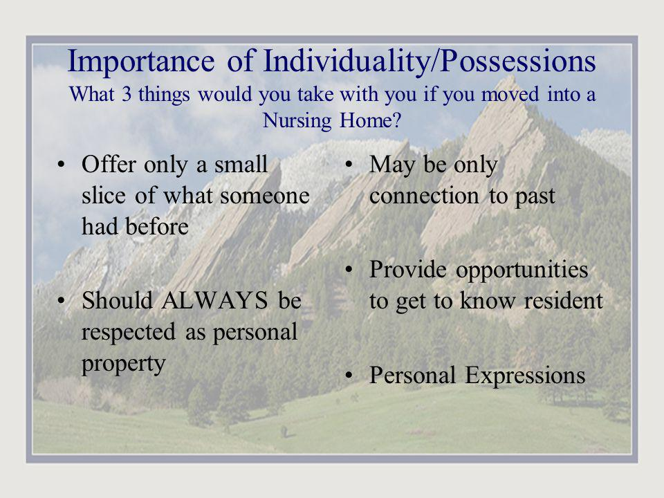 Importance of Individuality/Possessions What 3 things would you take with you if you moved into a Nursing Home.