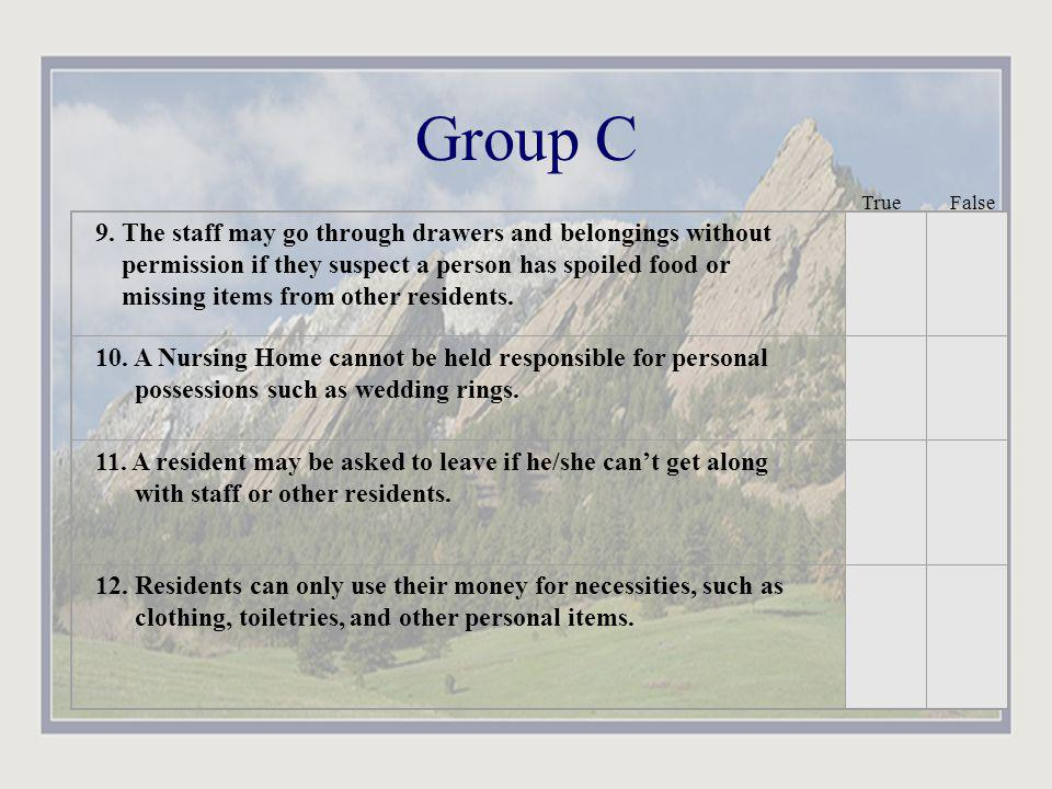 Group C 9. The staff may go through drawers and belongings without permission if they suspect a person has spoiled food or missing items from other re