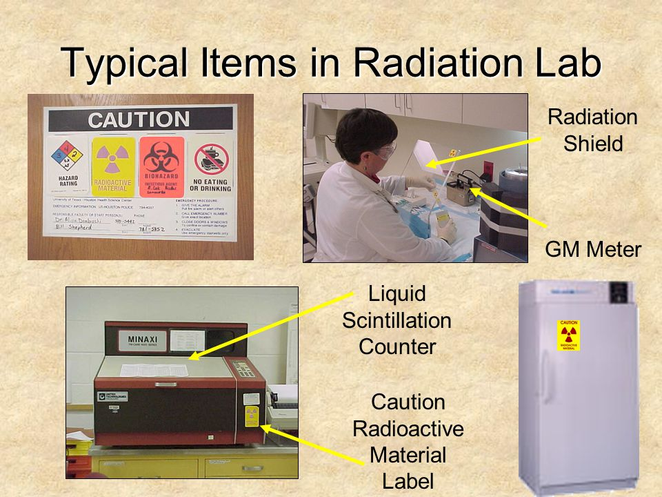 Typical Items in Radiation Lab GM Meter Radiation Shield Liquid Scintillation Counter Caution Radioactive Material Label