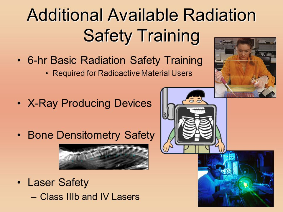 Additional Available Radiation Safety Training 6-hr Basic Radiation Safety Training Required for Radioactive Material Users X-Ray Producing Devices Bo