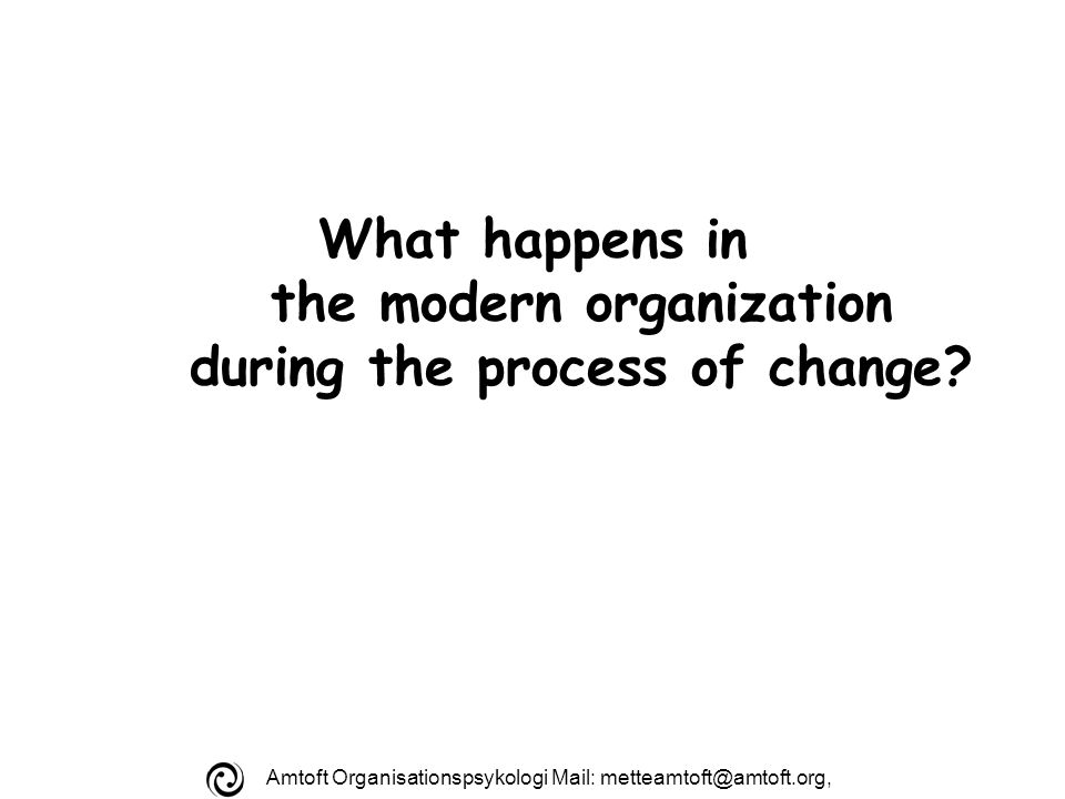 Amtoft Organisationspsykologi Mail: What happens in the modern organization during the process of change