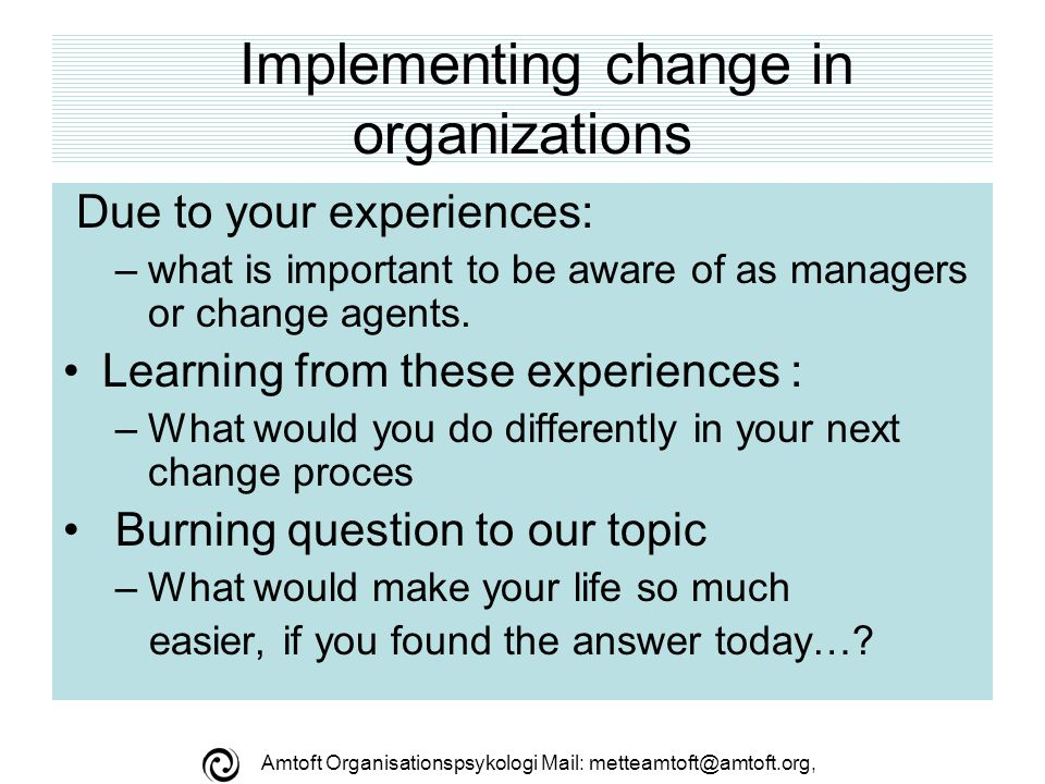 Amtoft Organisationspsykologi Mail: metteamtoft@amtoft.org, The cycle of change MODSTAND Decreasing activity Sporadic indications Acknowledge- ment Introductory behavior Implementation Integration understand enjoy trust By in- process