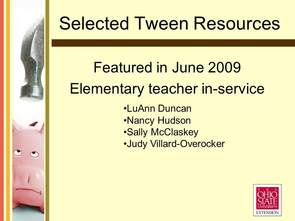 Selected Tween Resources Featured in June 2009 Elementary teacher in-service LuAnn Duncan Nancy Hudson Sally McClaskey Judy Villard-Overocker