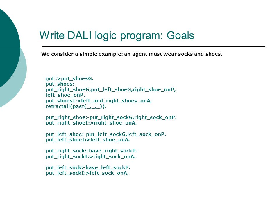 Write DALI logic program: Goals We consider a simple example: an agent must wear socks and shoes.
