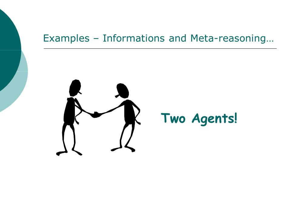 Two Agents! Examples – Informations and Meta-reasoning…